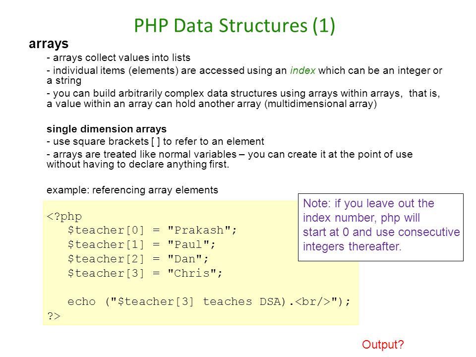 PHP Data Structures (1) arrays $teacher[0] = Prakash ;